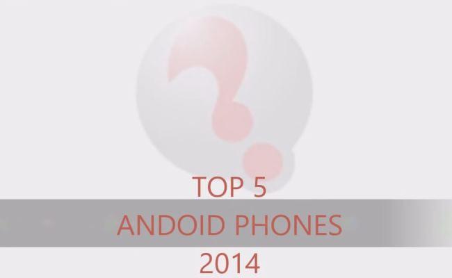Top 5 Smartphone-t Android më të mirë të vitit 2014
